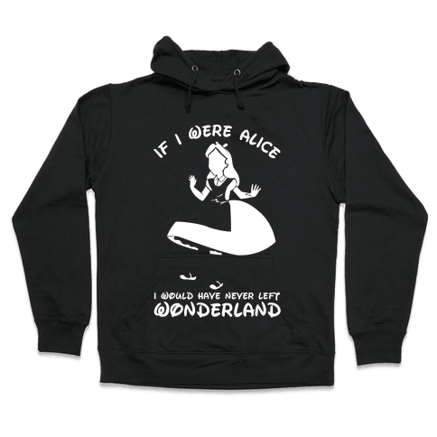 I Would Have Never Left Wonderland Hooded Sweatshirt
