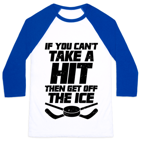If You Can't Take A Hit Then Get Off The Ice Baseball Tee