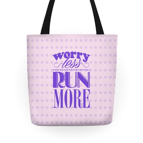 Worry Less Run More Tote