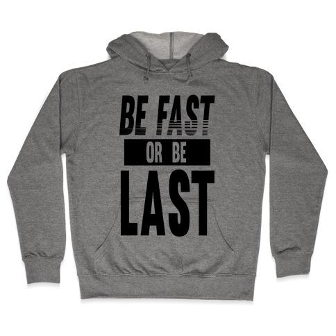Be Fast or Be Last Hooded Sweatshirt