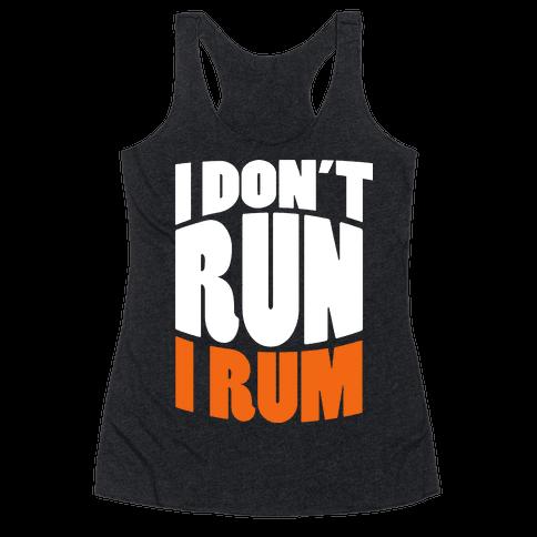 I Don't Run I Rum Racerback Tank Top