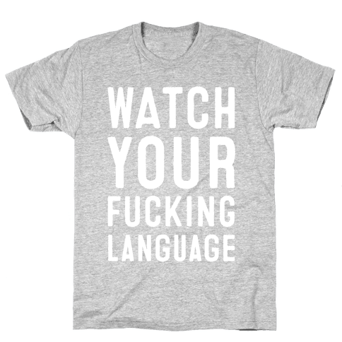 Watch Your F***ing Language Mens T-Shirt