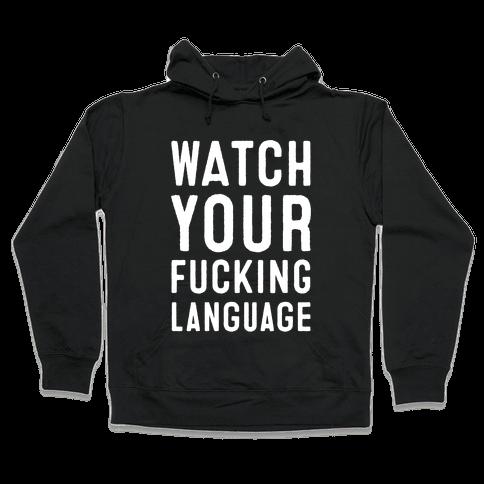 Watch Your F***ing Language Hooded Sweatshirt