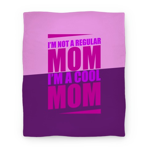 I'm Not A Regular Mom, I'm A Cool Mom Blanket