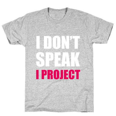 I Don't Speak, I Project Mens T-Shirt