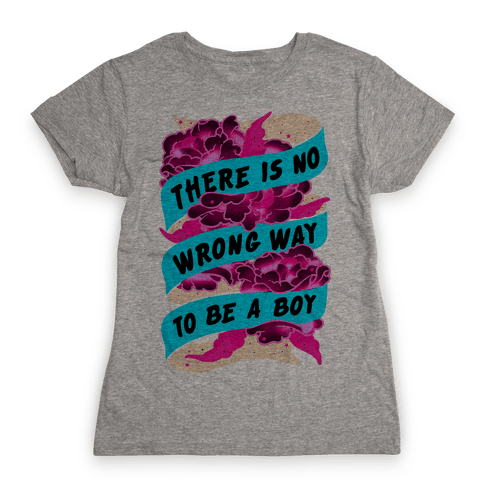 There is No Wrong Way To Be A Boy Womens T-Shirt