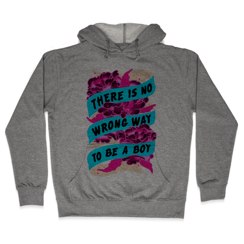 There is No Wrong Way To Be A Boy Hooded Sweatshirt