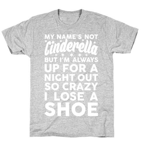 My Name's Not Cinderella T-Shirt