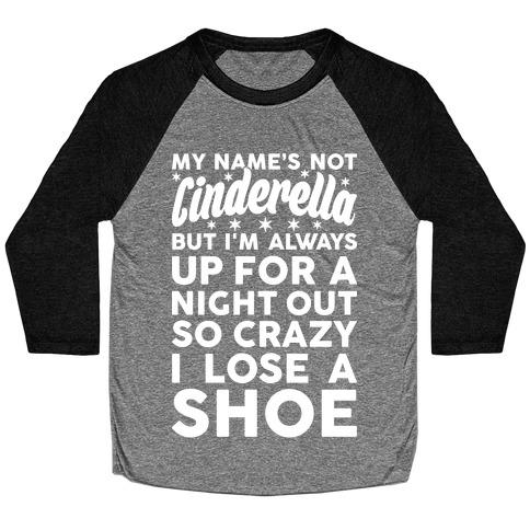 My Name's Not Cinderella Baseball Tee