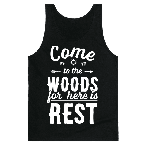 Come To The Woods For Here Is Rest Tank Top