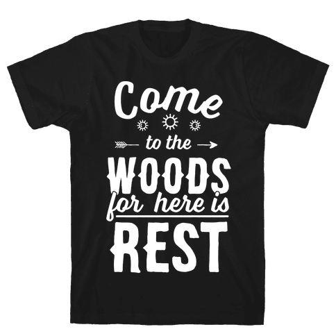 Come To The Woods For Here Is Rest Mens T-Shirt