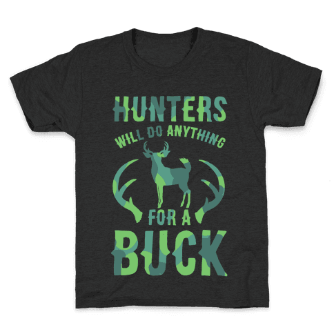 Hunters Will Do Anything For a Buck Kids T-Shirt