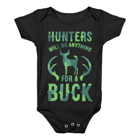 Hunters Will Do Anything For a Buck Baby Onesy