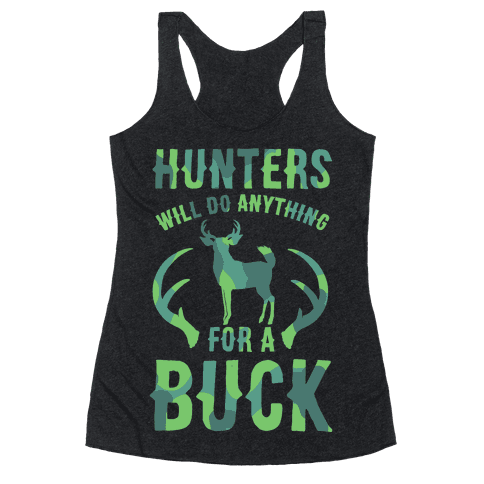 Hunters Will Do Anything For a Buck Racerback Tank Top