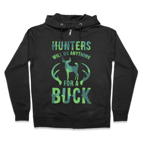 Hunters Will Do Anything For a Buck Zip Hoodie