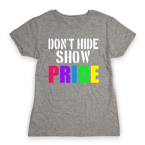 Don't Hide, Show Pride!  Womens T-Shirt