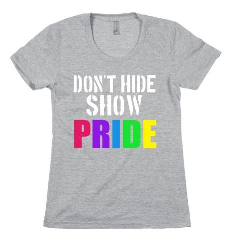 Don't Hide, Show Pride!  Womens T-Shirt