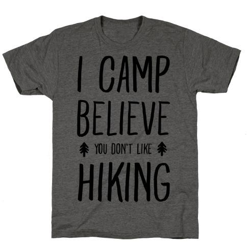 I Camp Believe You Don't Like Hiking T-Shirt