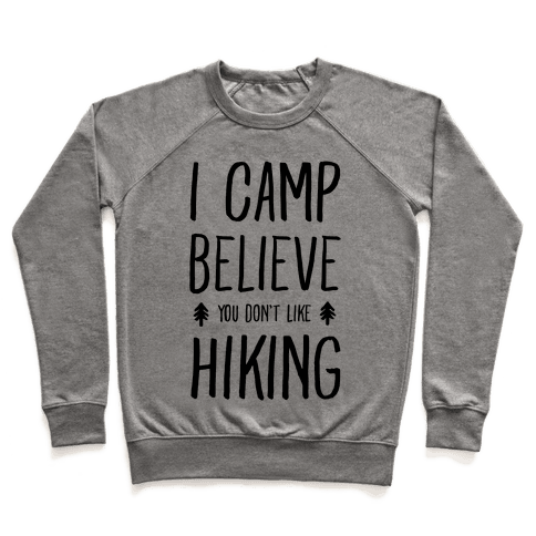 I Camp Believe You Don't Like Hiking Pullover