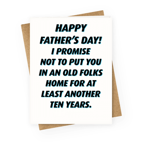 Happy Father's Day I Promise Not To Put You In An Old Folk's Home Greeting Card