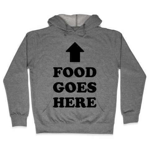 Food Goes Here Hooded Sweatshirt