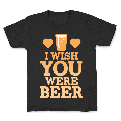 I Wish You Were Beer Kids T-Shirt