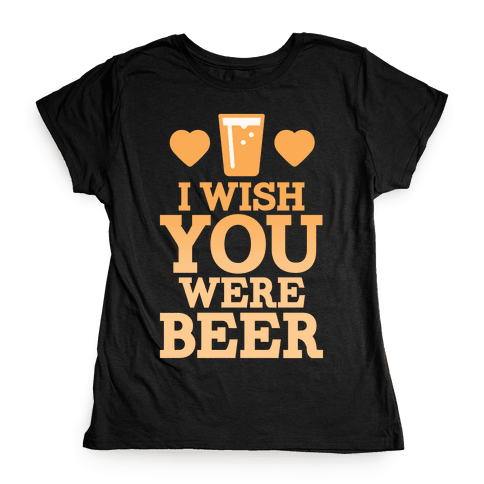I Wish You Were Beer Womens T-Shirt