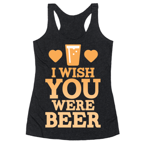I Wish You Were Beer Racerback Tank Top