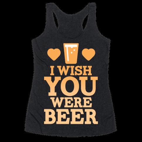 I Wish You Were Beer Racerback Tank Top