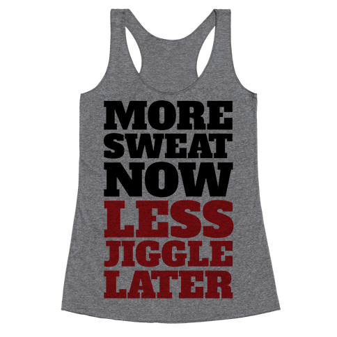 More Sweat Now Less Jiggle Later