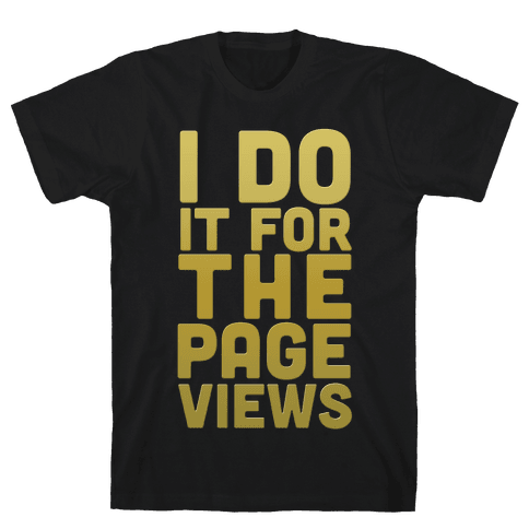 I Do it for the Page Views (Gold) Mens T-Shirt