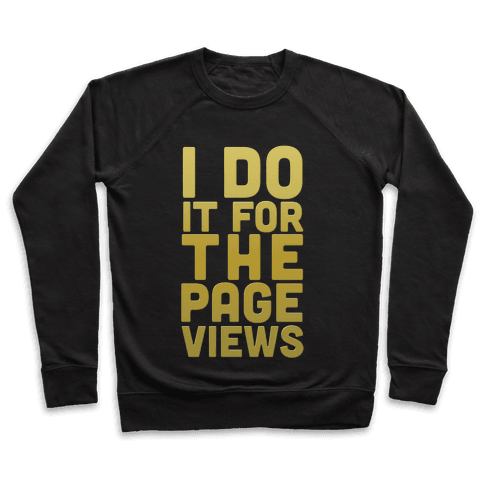 I Do it for the Page Views (Gold) Pullover
