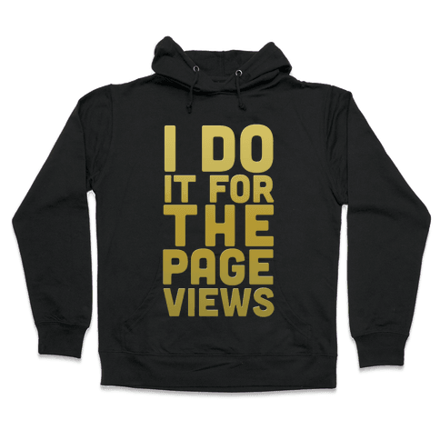 I Do it for the Page Views (Gold) Hooded Sweatshirt