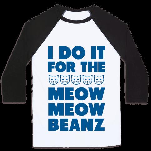 I Do it for the Meow Meow Beanz
