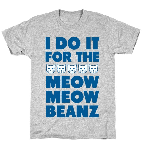 I Do it for the Meow Meow Beanz T-Shirt