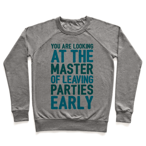 You Are Looking At The Master of Leaving Parties Early Pullover