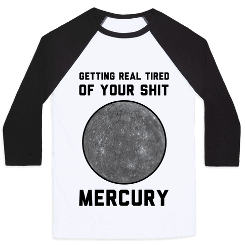 Getting Real Tired of Your Shit Mercury