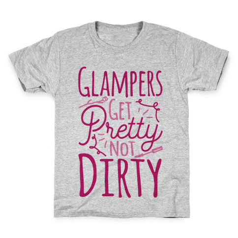 Glampers Get Pretty Not Dirty Kids T-Shirt