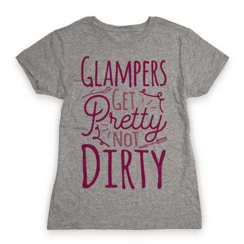 Glampers Get Pretty Not Dirty Womens T-Shirt