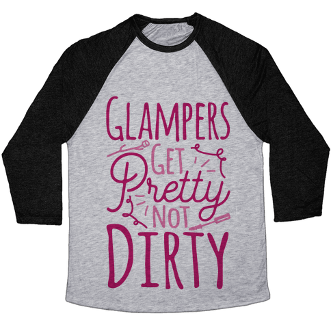 Glampers Get Pretty Not Dirty Baseball Tee