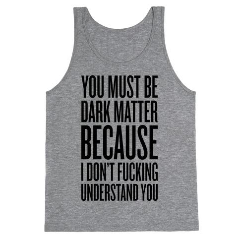 You Must Be Dark Matter Tank Top