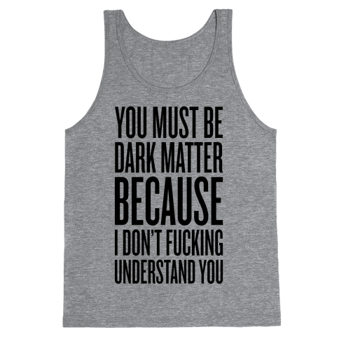 You Must Be Dark Matter Tank Top