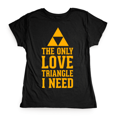 The Only Love Triangle I Need Womens T-Shirt