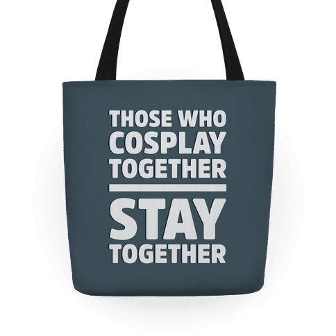 Those Who Cosplay Together Stay Together Tote