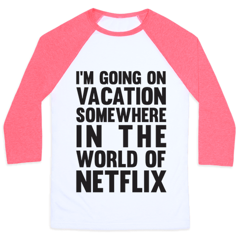 I'm Going On Vacation Somewhere In The World Of Netflix Baseball Tee