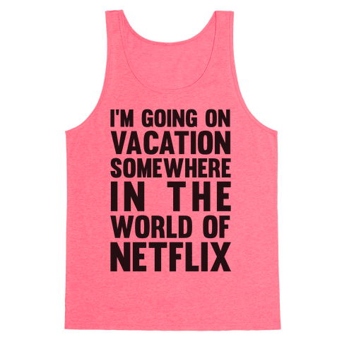 I'm Going On Vacation Somewhere In The World Of Netflix Tank Top