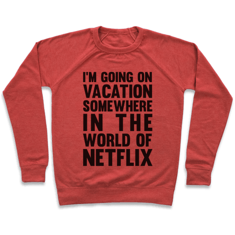 I'm Going On Vacation Somewhere In The World Of Netflix Pullover