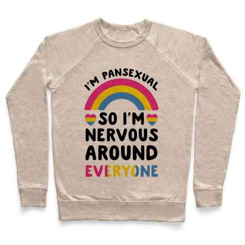 I'm Pansexual So I'm Nervous Around Everyone Pullover