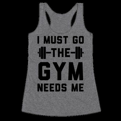 I Must Go. The Gym Needs Me