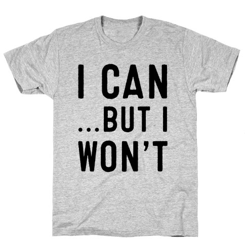 I Can...But I Won't. Mens T-Shirt